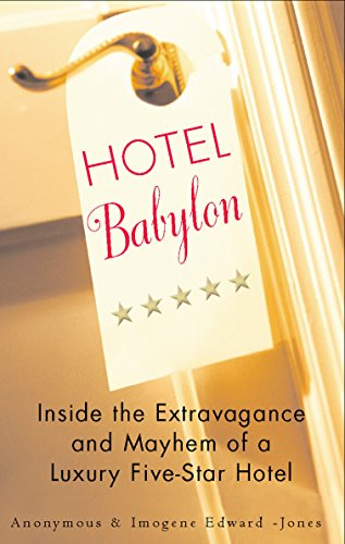 Hotel Babylon: Inside the Extravagance and Mayhem of a Luxury Five-Star Hotel: Anonymous; Imogen ...