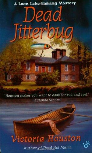 Dead Jitterbug: A Loon Lake Fishing Mystery: Houston, Victoria
