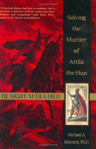 The Night Attila Died: Solvng the Murder of Attila the Hun