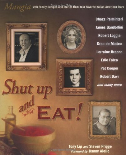 9780425205556: Shut Up And Eat!: Mangia, With Family Recipes And Stories From Your Favorite Italian-American Stars