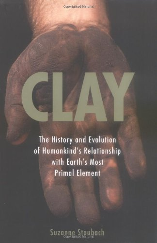 9780425205662: Clay: The History and Evolution of Humankind's Relationship with Earth's MostPrimal Element