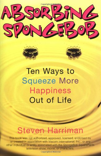 Absorbing Spongebob: Ten Ways to Squeeze More Happiness Out of Life