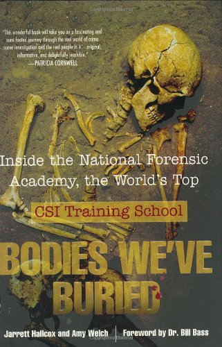 9780425207529: Bodies We've Buried: Inside the National Forensic Academy, the World's Top CSI Training School