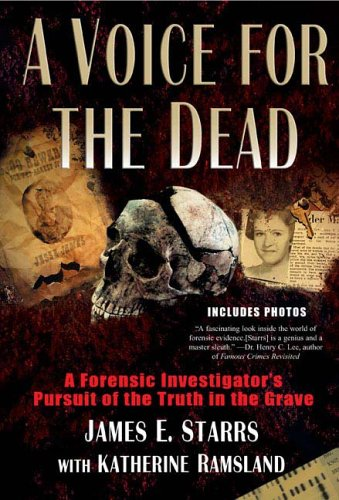 A Voice for the Dead: A Forensic Investigator's Pursuit of the Truth in the Grave (0425207684) by James Starrs; Katherine Ramsland
