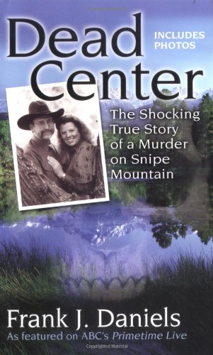 9780425208472: Dead Center: The Shocking True Story of a Murder on Snipe Mountain