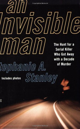 AN Invisible Man: The Hunt for a Serial Killer Who Got Away With a Decade of Murder: Stanley, ...