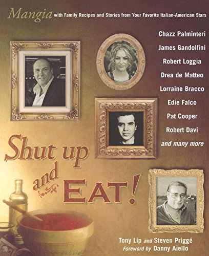 9780425211779: Shut Up and Eat!: Mangia with the Stories and Recipes from Your Favorite Italian-American Stars
