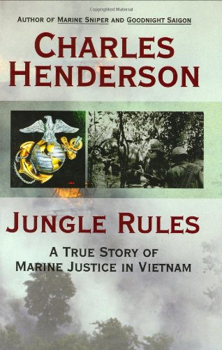 Jungle Rules: A True Story of Marine Justice in Vietnam: Henderson, Charles