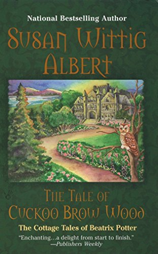 The Tale of Cuckoo Brow Wood (The Cottage Tales of Beatrix P): Albert, Susan Wittig