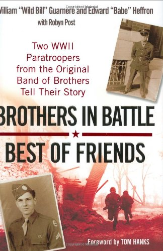 9780425217283: Brothers in Battle, Best of Friends: Two WWII Paratroopers from the Original Band of Brothers Tell Their Story