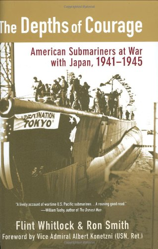 THE DEPTHS OF COURAGE: American Submariners at War with Japan, 1941 - 1945