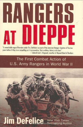 Rangers at Dieppe: The First Combat Action of U.S. Army Rangers in World War II.: Defelice, Jim