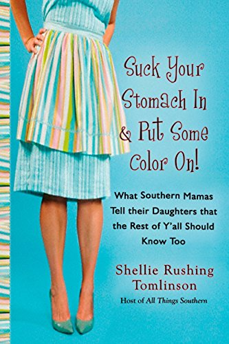 9780425221341: Suck Your Stomach in and Put Some Color On!: What Southern Mamas Tell Their Daughters that the Rest of Y'all Should Know Too