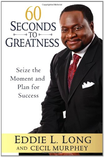 60 Seconds to Greatness: Seize the Moment: Long, Eddie L.;