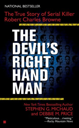 The Devil's Right-Hand Man: The True Story of Serial Killer Robert Charles Browne: Michaud, ...