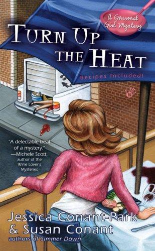 Turn Up the Heat (A Gourmet Girl Mystery): Conant-Park, Jessica