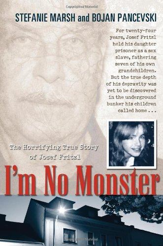9780425230039: I'm No Monster: The Horrifying True Story of Josef Fritzl