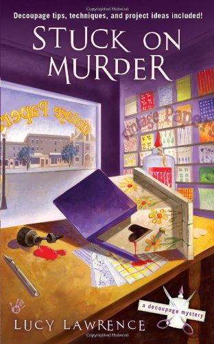 Stuck on Murder (A Decoupage Mystery) (0425230295) by Lawrence, Lucy