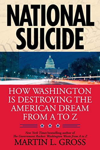 National Suicide: How Washington Is Destroying the American Dream from A to Z: Gross, Martin L.