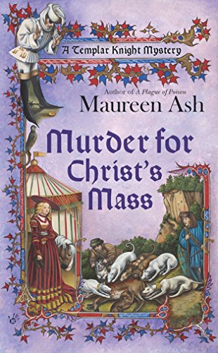 Murder for Christ's Mass (A Templar Knight Mystery): Ash, Maureen