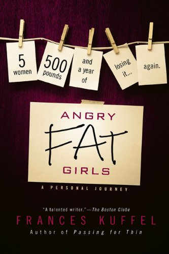 9780425232187: Angry Fat Girls: 5 Women, 500 Pounds and a Year of Losing It...Again