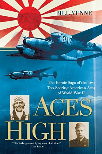 Aces High: The Heroic Saga of the Two Top-Scoring American Aces of World War II: Yenne, Bill