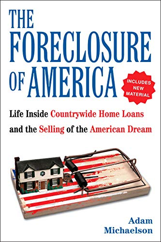 The Foreclosure of America: Life Inside Countrywide Home Loans, and the Selling of the American ...