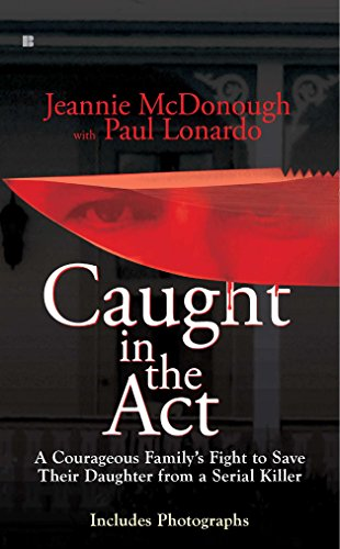 9780425235430: Caught in the Act: A Courageous Family's Fight to Save Their Daughter from a Serial Killer