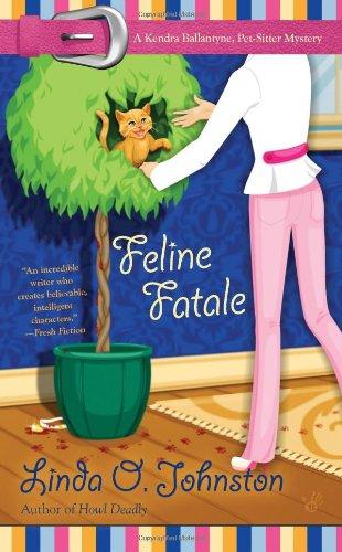 Feline Fatale (A Kendra Ballantine, Pet-Sitte): Linda O. Johnston