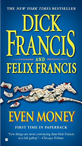 Even Money (A Dick Francis Novel): Dick Francis, Felix