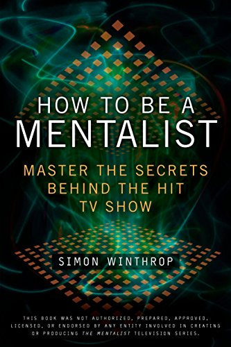 9780425236512: How to Be a Mentalist: Master the Secrets Behind the Hit TV Show