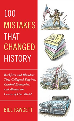 9780425236659: 100 Mistakes that Changed History: Backfires and Blunders That Collapsed Empires, Crashed Economies, and Altered the Course of Our World