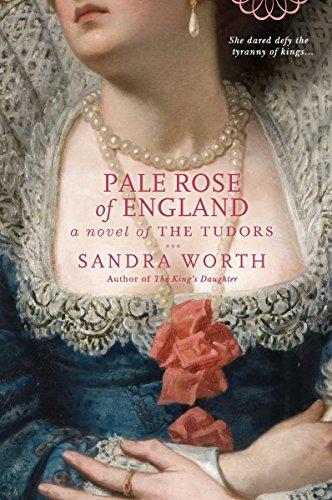 Pale Rose of England: A Novel of the Tudors: Worth, Sandra