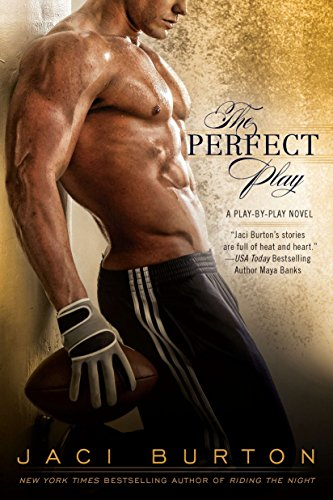 The Perfect Play (A Play-by-Play Novel) 9780425238813 New York Times bestselling author Jaci Burton presents a story about love and the games people play in the first irrisistible novel in the Play-by-Play series... The last thing event planner Tara Lincoln needs is the jet-set lifestyle of a football pro like Mick Riley; even though their steamy and passionate one-night stand proved that Mick is an all-star-both on the field and in the bedroom. Tara played the game of love once and lost big, and she doesn't intend to put herself out there again, especially with a certified heartbreaker. But when Mick sets his mind to win, nothing will stop him. And he has the perfect play in mind to catch this sultry vixen.