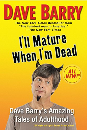 9780425238981: I'll Mature When I'm Dead: Dave Barry's Amazing Tales of Adulthood
