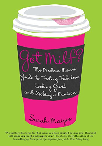 9780425239049: Got Milf?: The Modern Mom's Guide to Feeling Fabulous, Looking Great, and Rocking a Minivan