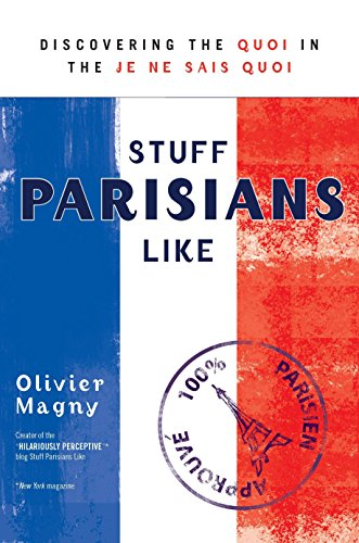 Stuff Parisians Like: Discovering the Quoi in the Je Ne Sais Quoi: Magny, Olivier