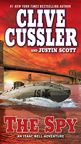 The Spy (An Isaac Bell Adventure): Cussler, Clive; Scott,