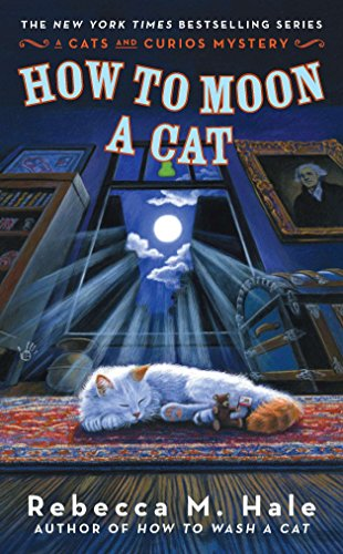 How to Moon a Cat (Cats and Curios Mystery): Hale, Rebecca M.