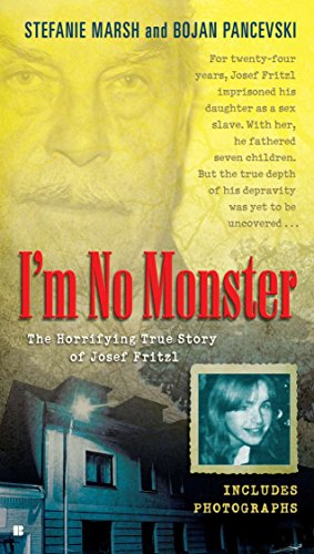 9780425244524: I'm No Monster: The Horrifying True Story of Josef Fritzl