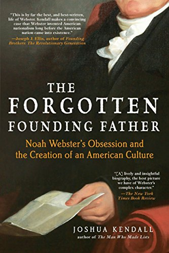 The Forgotten Founding Father: Noah Webster s: Joshua Kendall