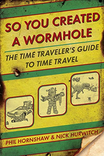 9780425245583: So You Created a Wormhole: The Time Traveler's Guide to Time Travel