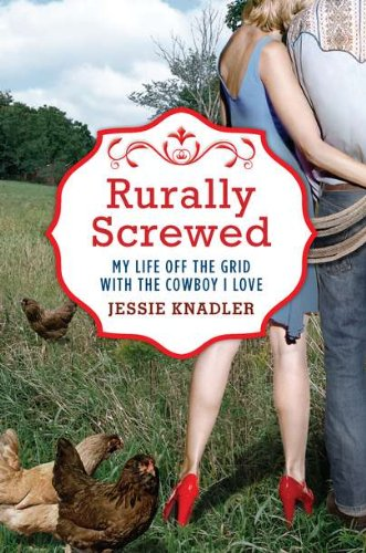 9780425245682: Rurally Screwed: My Life Off the Grid with the Cowboy I Love