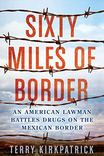 9780425247624: Sixty Miles of Border: An American Lawman Battles Drugs on the Mexican Border