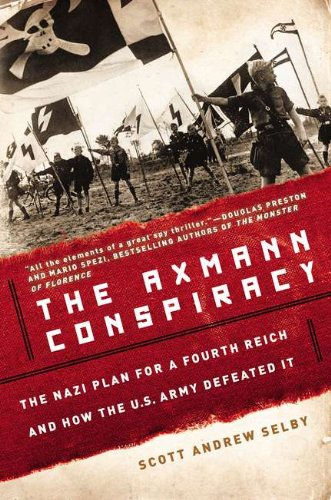 The Axmann Conspiracy: The Nazi Plan for: Selby, Scott Andrew