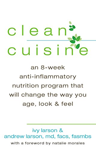 9780425252857: Clean Cuisine: An 8-Week Anti-Inflammatory Diet that Will Change the Way You Age, Look & Feel
