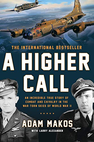 9780425252864: A Higher Call: An Incredible True Story of Combat and Chivalry in the War-Torn Skies of World W ar II