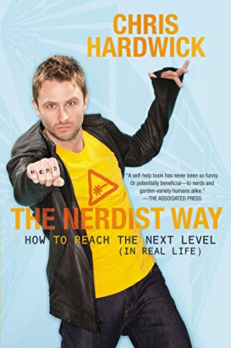 The Nerdist Way: How to Reach the Next Level (In Real Life): Hardwick, Chris