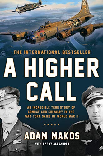 9780425255735: A Higher Call: An Incredible True Story of Combat and Chivalry in the War-Torn Skies of World War II