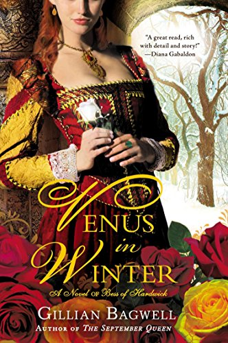 Venus in Winter: A Novel of Bess of Hardwick: Bagwell, Gillian